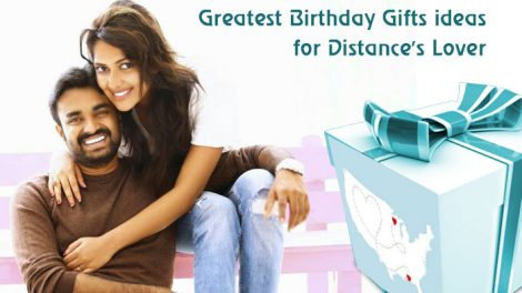 Greatest Birthday Gifts ideas for Distance's Lover